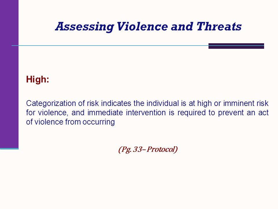 Assessing Violence and Threats High: Categorization of risk indicates the individual is at high or imminent risk for violence, and immediate intervent