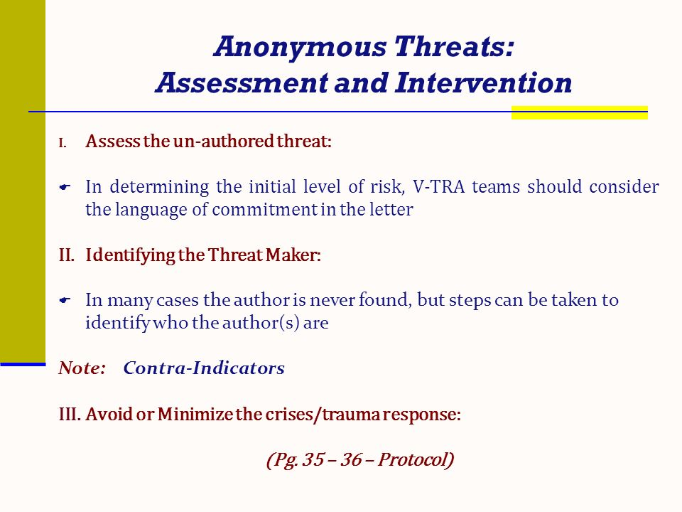 Anonymous Threats: Assessment and Intervention I. Assess the un-authored threat: In determining the initial level of risk, V-TRA teams should consider