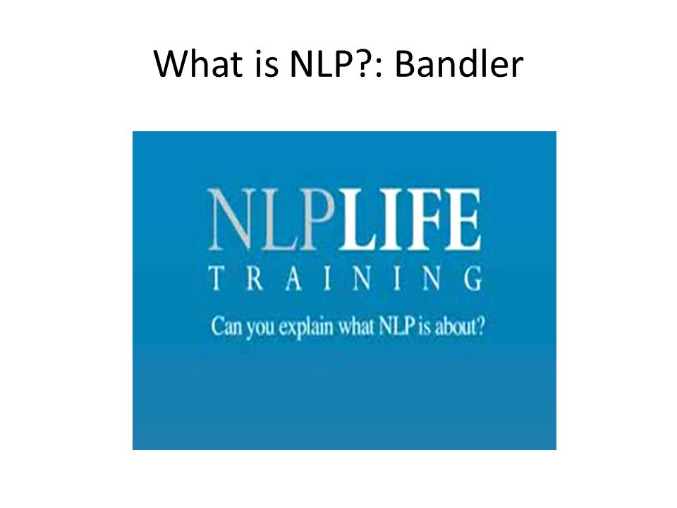 What is NLP?: Bandler