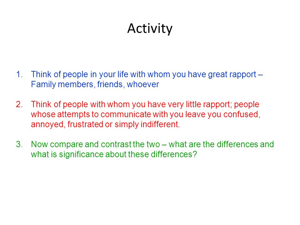 Activity 1.Think of people in your life with whom you have great rapport – Family members, friends, whoever 2.Think of people with whom you have very