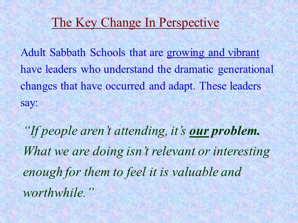 Its THEIR problem Its OUR problem If they are not attending Sabbath School: Your Sabbath School must choose