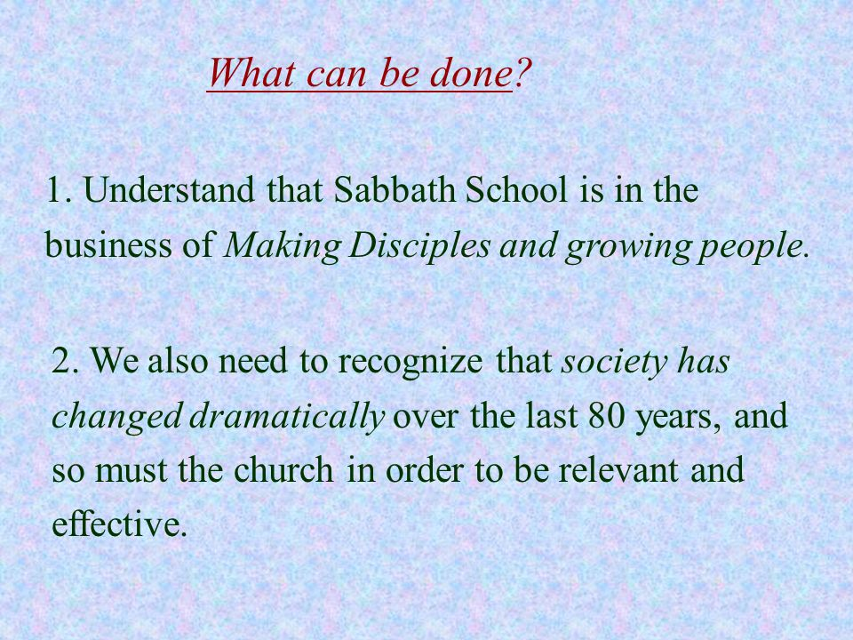 2. We also need to recognize that society has changed dramatically over the last 80 years, and so must the church in order to be relevant and effectiv