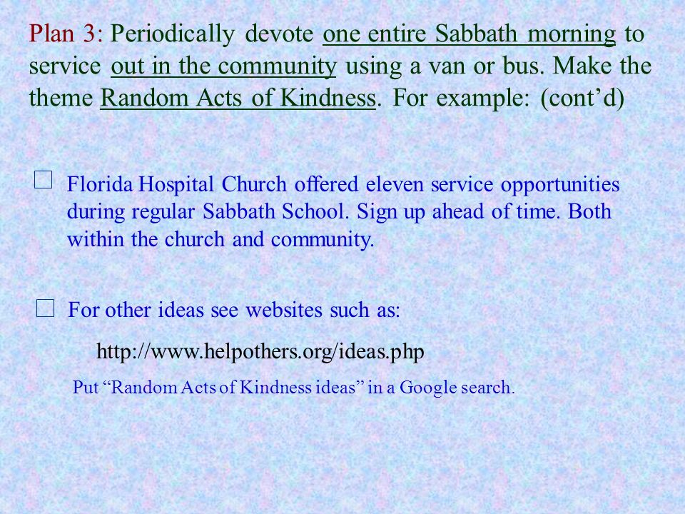 Plan 3: Periodically devote one entire Sabbath morning to service out in the community using a van or bus.