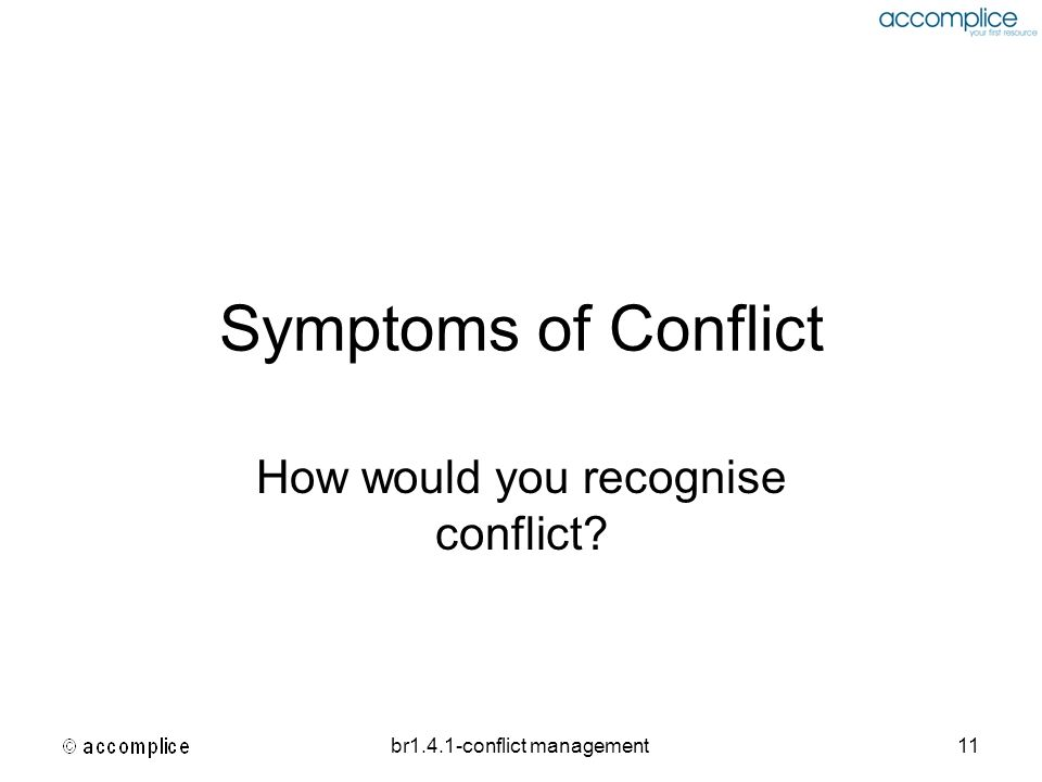 br1.4.1-conflict management11 Symptoms of Conflict How would you recognise conflict?