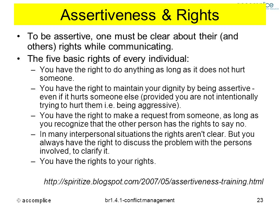 br1.4.1-conflict management23 Assertiveness & Rights To be assertive, one must be clear about their (and others) rights while communicating. The five