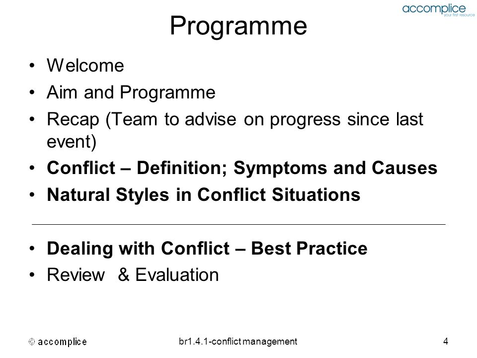 br1.4.1-conflict management15 Case Study Reflect on scenario (s) in which there has been or is conflict Who is in conflict – and why.