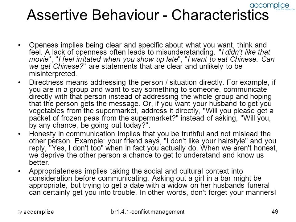 br1.4.1-conflict management49 Assertive Behaviour - Characteristics Openess implies being clear and specific about what you want, think and feel. A la
