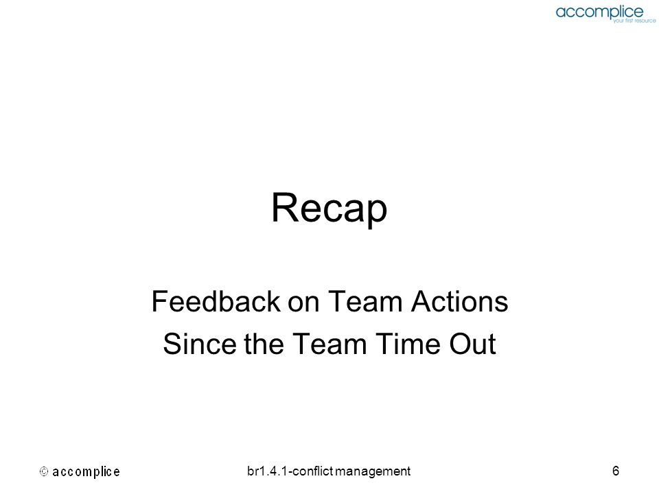 br1.4.1-conflict management6 Recap Feedback on Team Actions Since the Team Time Out