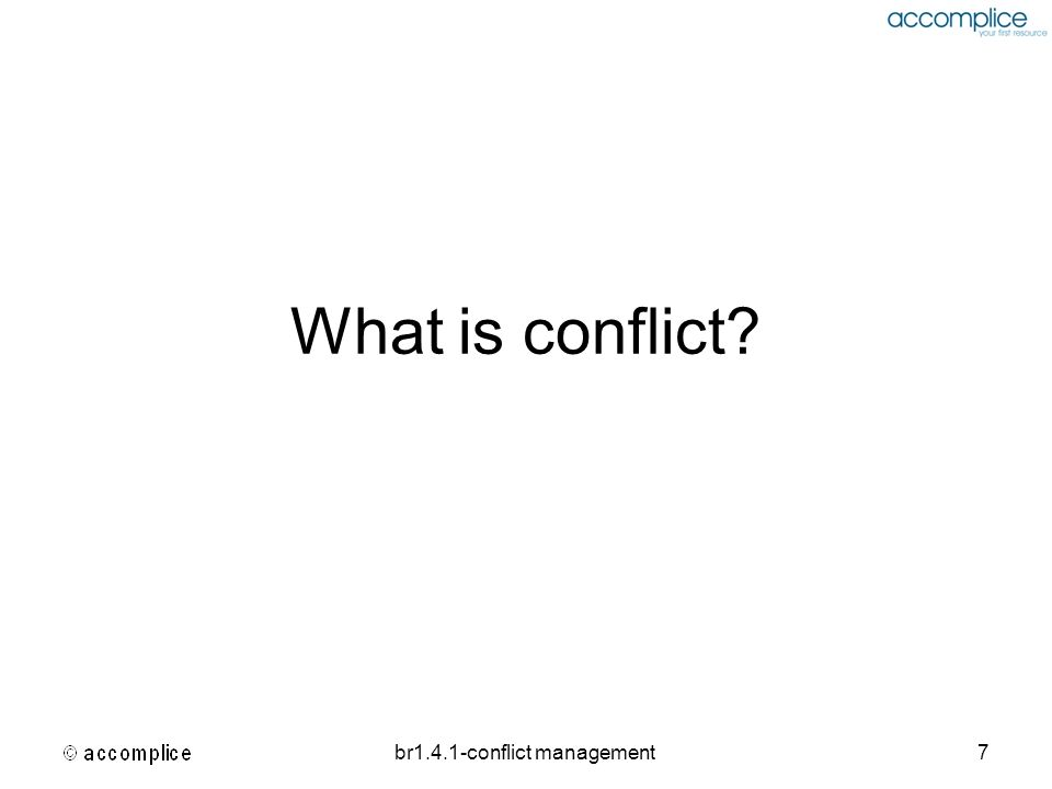 br1.4.1-conflict management8 Programme Welcome Aim and Programme Recap (Team to advise on progress since last event) Conflict – Definition; Symptoms and Causes Natural Styles in Conflict Situations Dealing with Conflict – Best Practice Review & Evaluation