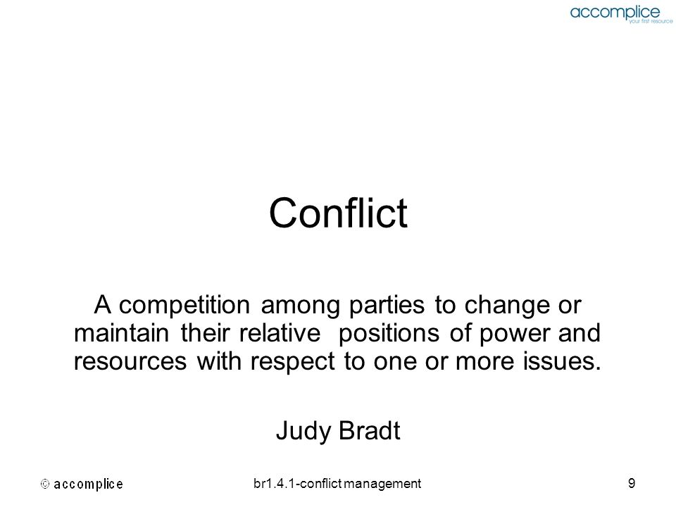 br1.4.1-conflict management9 Conflict A competition among parties to change or maintain their relative positions of power and resources with respect t