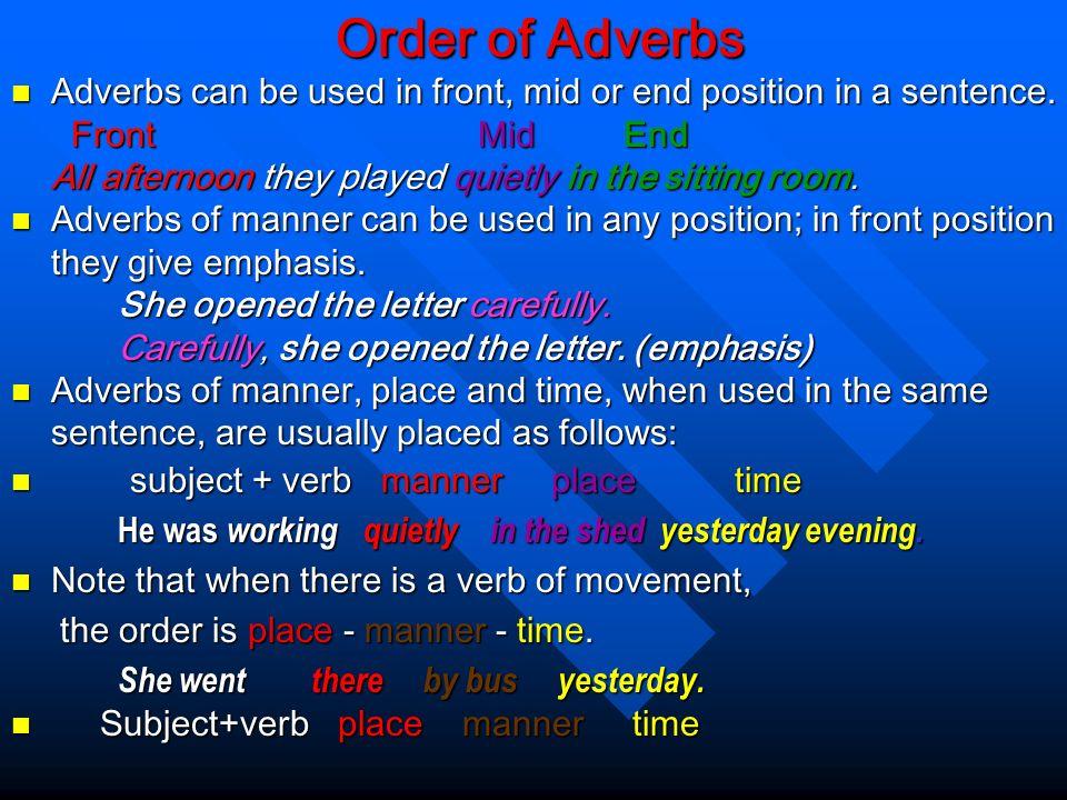 Adverbs Adverbs normally describe verbs, adjectives, other adverbs or whole sentences. Adverbs normally describe verbs, adjectives, other adverbs or w