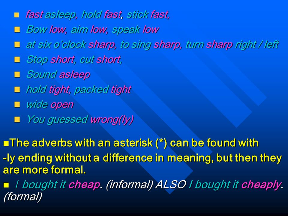 There are certain adverbs which have the same form as their adjectives. There are certain adverbs which have the same form as their adjectives. These