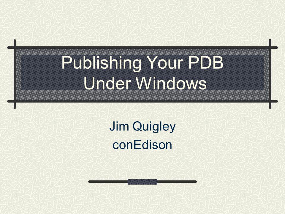 Publishing Your PDB Under Windows Jim Quigley conEdison