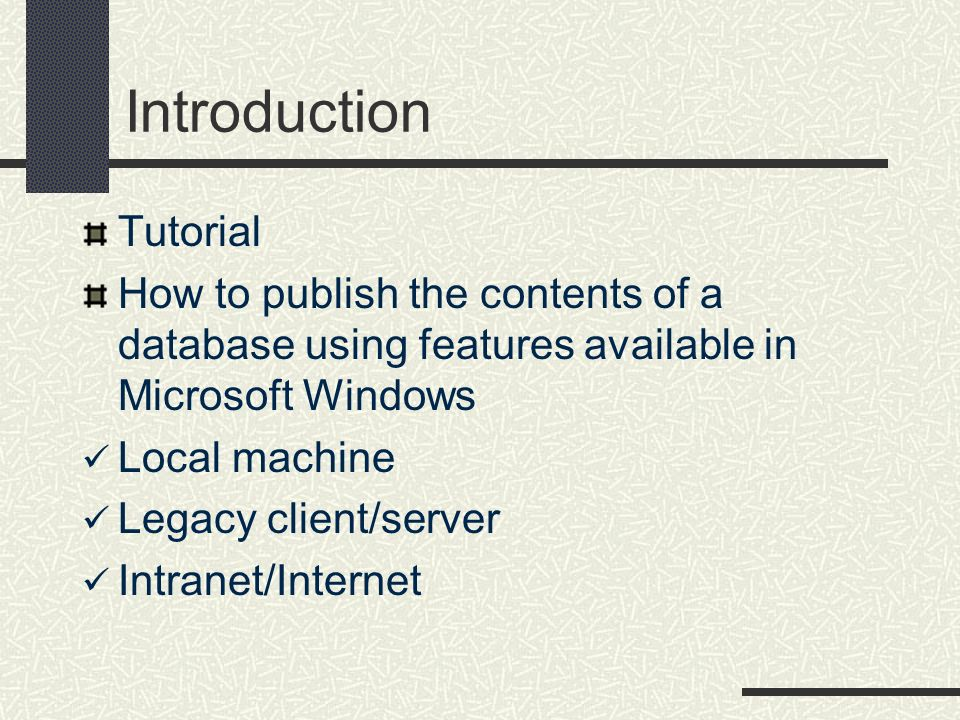 Introduction Tutorial How to publish the contents of a database using features available in Microsoft Windows Local machine Legacy client/server Intra