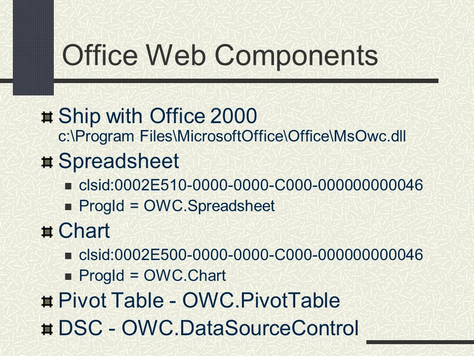 Office Web Components Ship with Office 2000 c:\Program Files\MicrosoftOffice\Office\MsOwc.dll Spreadsheet clsid:0002E510-0000-0000-C000-000000000046 P