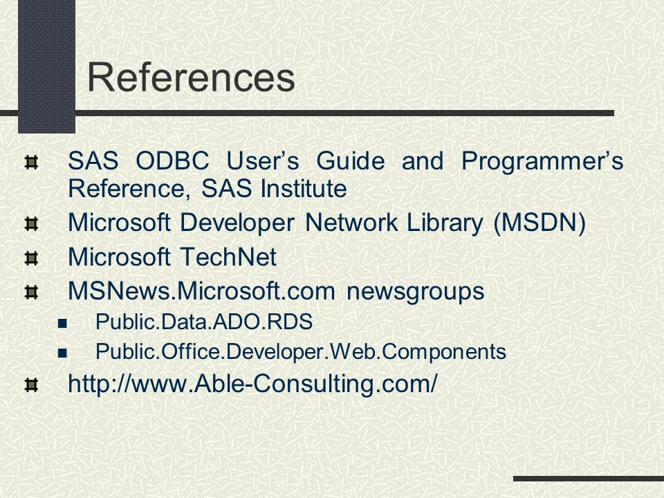 References SAS ODBC Users Guide and Programmers Reference, SAS Institute Microsoft Developer Network Library (MSDN) Microsoft TechNet MSNews.Microsoft
