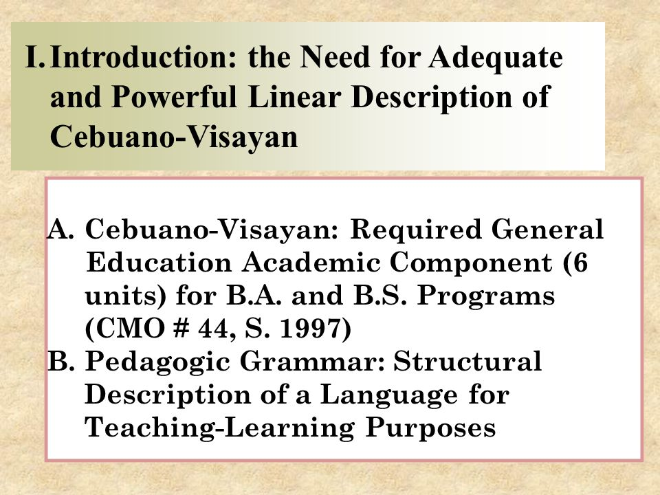A.Cebuano-Visayan: Required General Education Academic Component (6 units) for B.A. and B.S. Programs (CMO # 44, S. 1997) B.Pedagogic Grammar: Structu