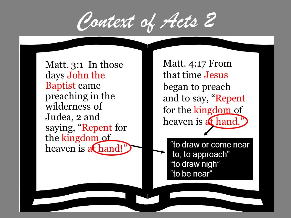 Context of Acts 2 Matt. 3:1 In those days John the Baptist came preaching in the wilderness of Judea, 2 and saying, Repent for the kingdom of heaven i