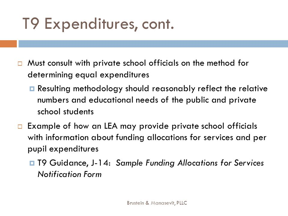 T9 Expenditures, cont. Must consult with private school officials on the method for determining equal expenditures Resulting methodology should reason