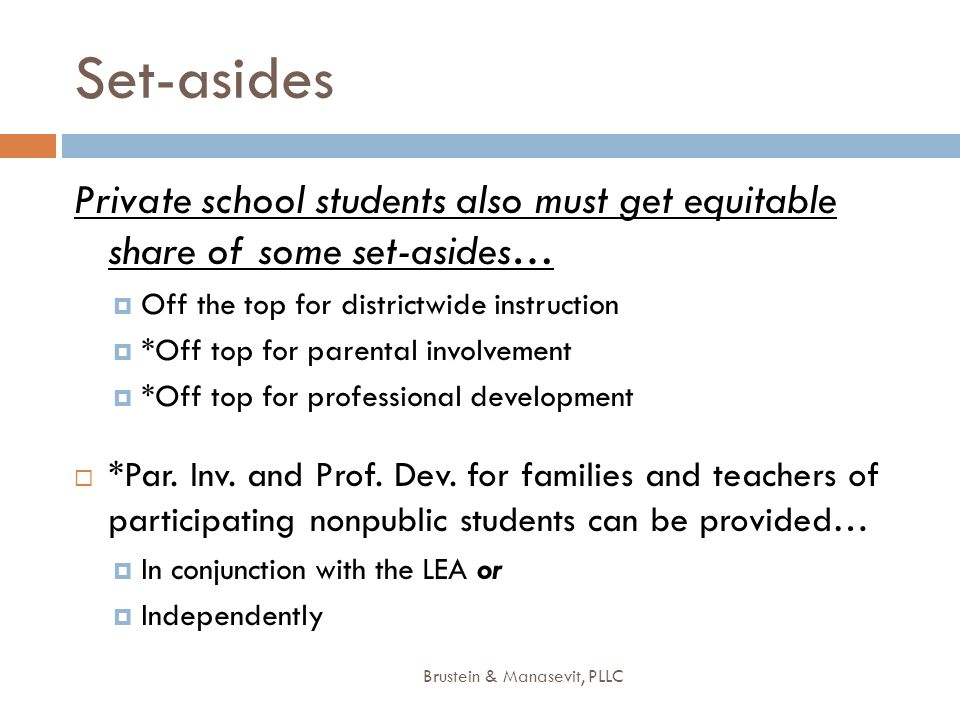 Set-asides Private school students also must get equitable share of some set-asides… Off the top for districtwide instruction *Off top for parental in