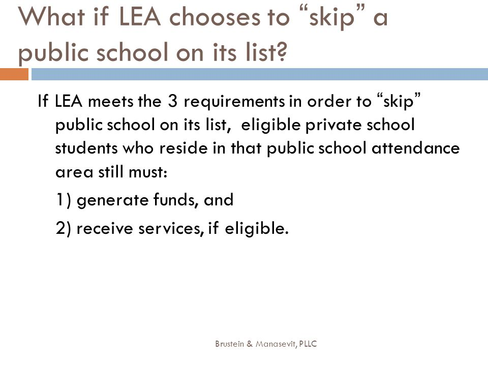 What if LEA chooses to skip a public school on its list? If LEA meets the 3 requirements in order to skip public school on its list, eligible private