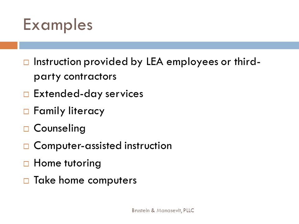 Examples Instruction provided by LEA employees or third- party contractors Extended-day services Family literacy Counseling Computer-assisted instruct
