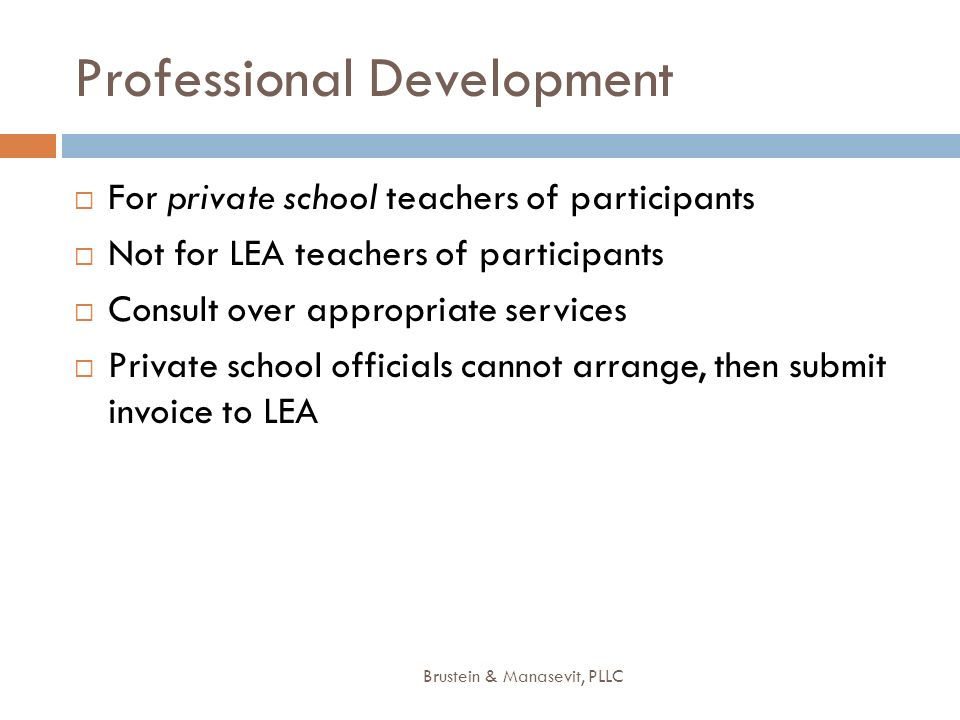 Professional Development For private school teachers of participants Not for LEA teachers of participants Consult over appropriate services Private sc