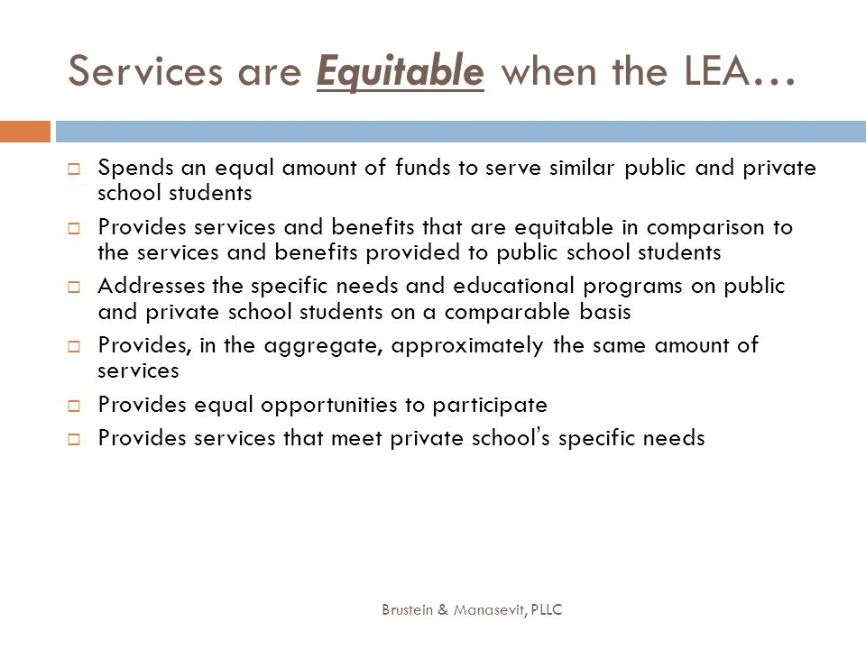 Services are Equitable when the LEA… Spends an equal amount of funds to serve similar public and private school students Provides services and benefit