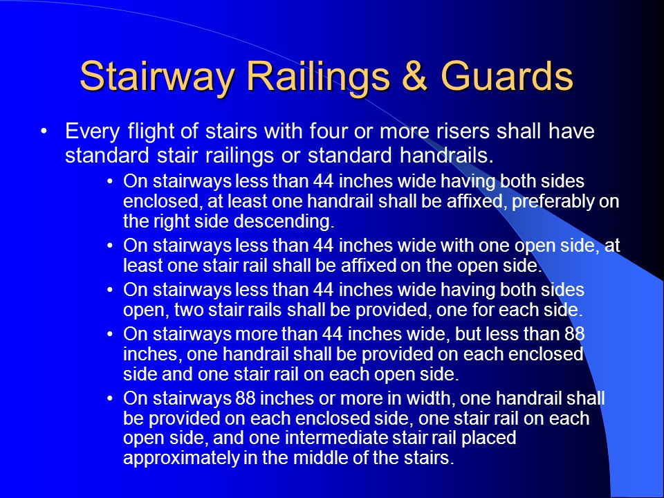 Stairway Railings & Guards Every flight of stairs with four or more risers shall have standard stair railings or standard handrails. On stairways less