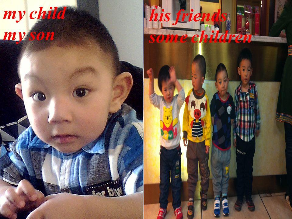 my child my son his friends some children