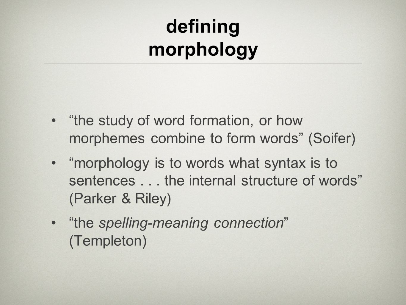 the study of word formation, or how morphemes combine to form words (Soifer) morphology is to words what syntax is to sentences... the internal struct