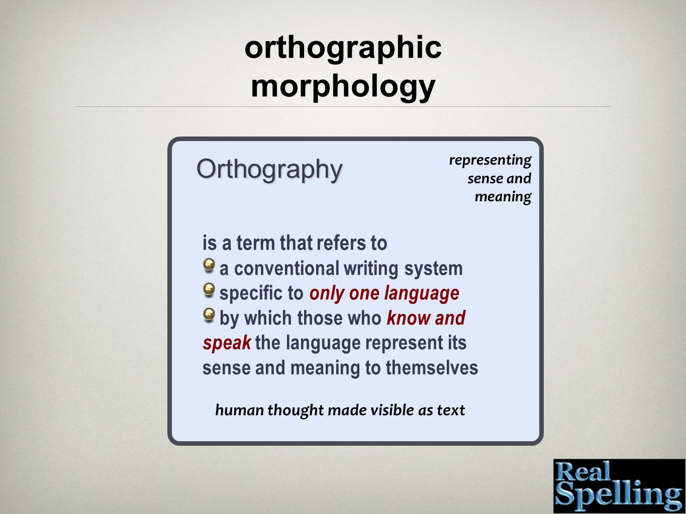 Orthography orthographic morphology is a term that refers to a conventional writing system specific to only one language by which those who know and s
