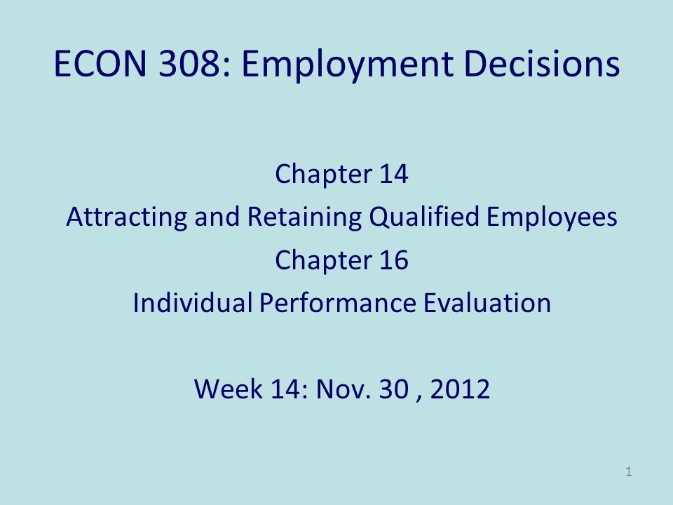 ECON 308: Employment Decisions Chapter 14 Attracting and Retaining Qualified Employees Chapter 16 Individual Performance Evaluation Week 14: Nov. 30,