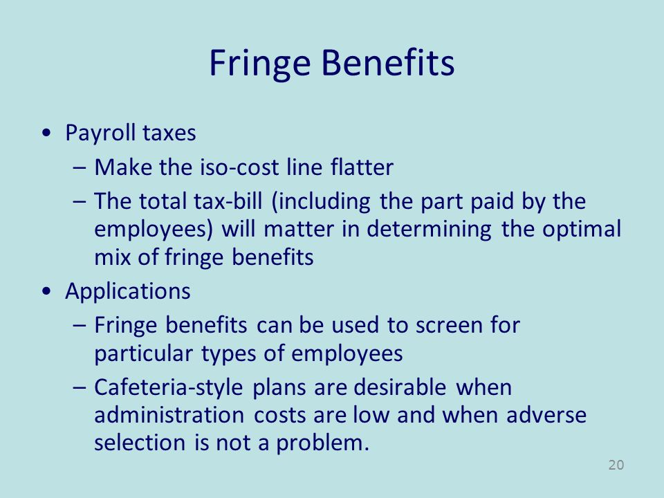 Fringe Benefits Payroll taxes –Make the iso-cost line flatter –The total tax-bill (including the part paid by the employees) will matter in determinin