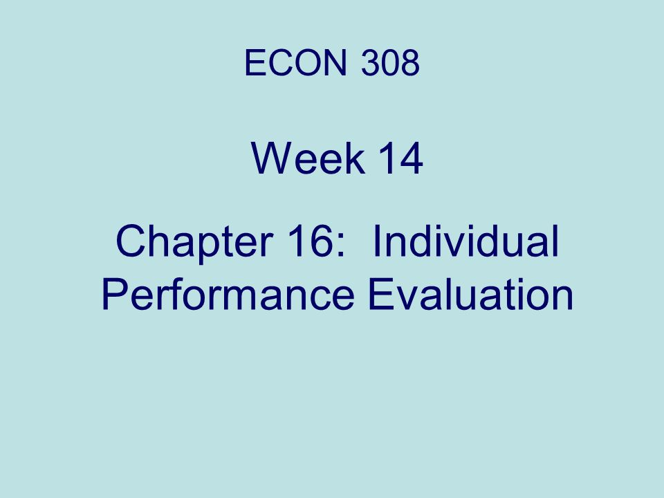 Chapter 16: Individual Performance Evaluation ECON 308 Week 14
