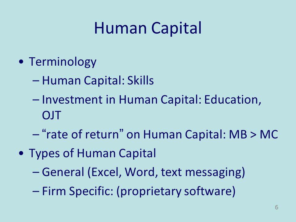 Human Capital Terminology –Human Capital: Skills –Investment in Human Capital: Education, OJT –rate of return on Human Capital: MB > MC Types of Human