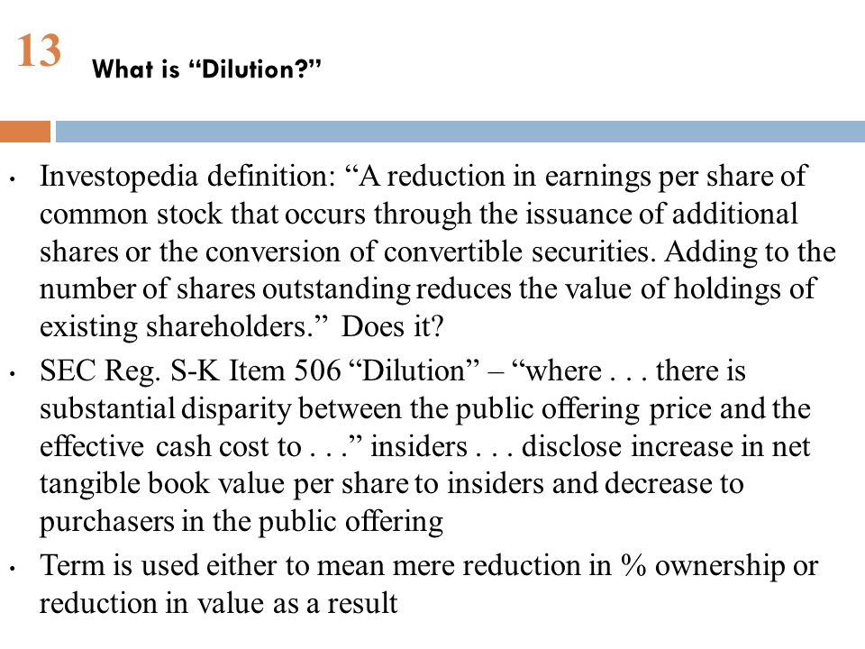 13 Investopedia definition: A reduction in earnings per share of common stock that occurs through the issuance of additional shares or the conversion of convertible securities.