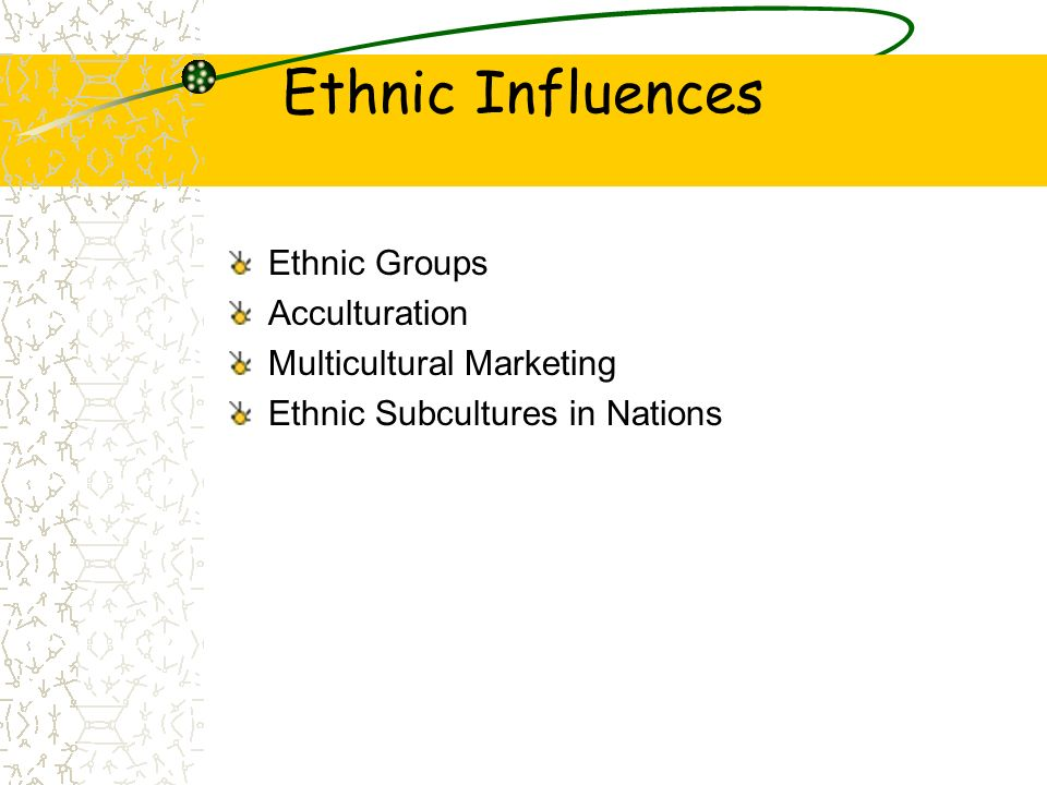 Ethnic Influences Ethnic Groups Acculturation Multicultural Marketing Ethnic Subcultures in Nations