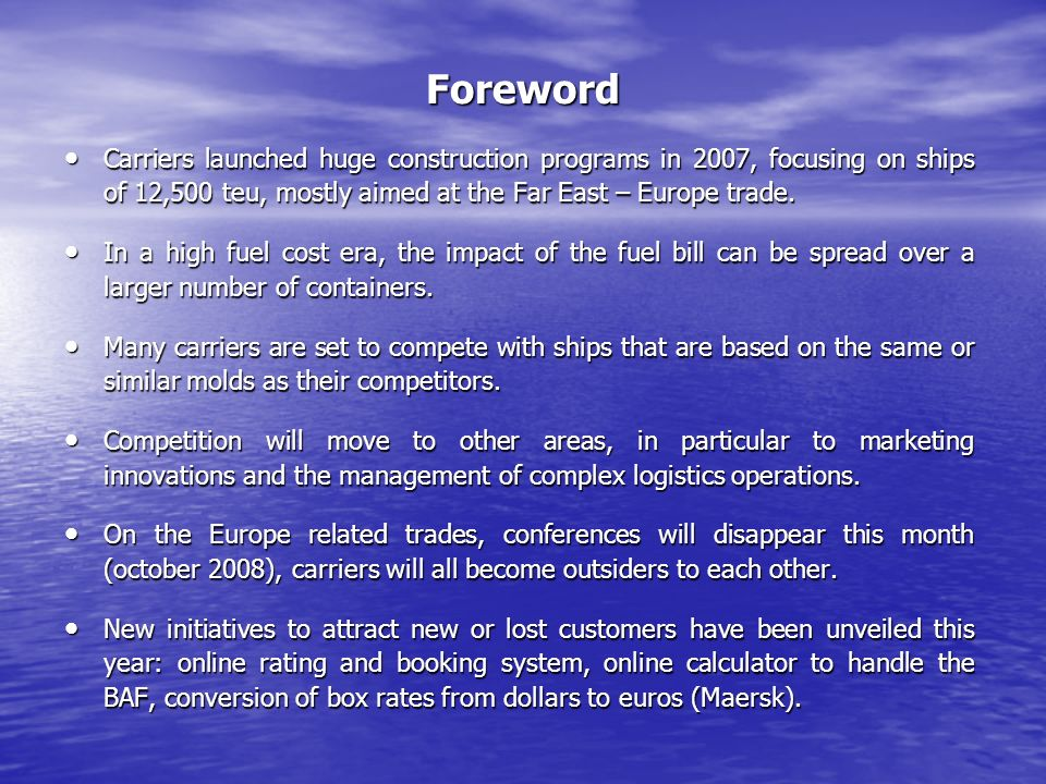 Foreword Carriers launched huge construction programs in 2007, focusing on ships of 12,500 teu, mostly aimed at the Far East – Europe trade.