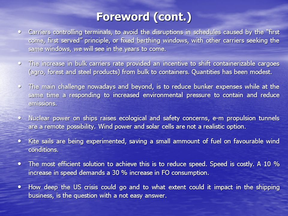 Foreword (cont.) Carriers controlling terminals, to avoid the disruptions in schedules caused by the first come, first served principle, or fixed berthing windows, with other carriers seeking the same windows, we will see in the years to come.