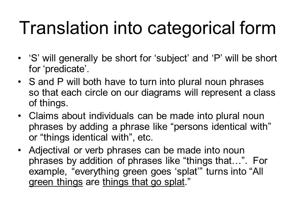 Translation into categorical form S will generally be short for subject and P will be short for predicate. S and P will both have to turn into plural
