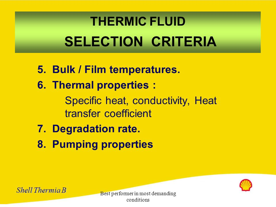 Shell Thermia B Best performer in most demanding conditions THERMIC FLUID SELECTION CRITERIA 1. Operating experience 2. Operating Hazards : Toxicity,