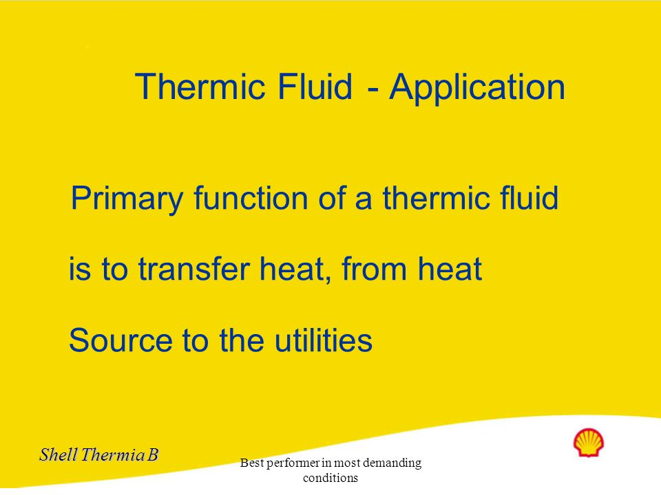 Shell Thermia B Best performer in most demanding conditions SHELL THERMIA B