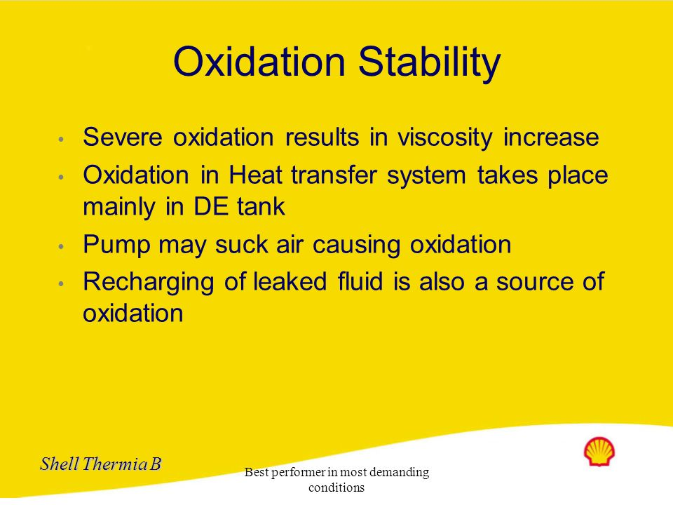 Shell Thermia B Best performer in most demanding conditions Oxidation Stability Oxygen attacks hydrocarbons to form unstable peroxide derivatives. Som