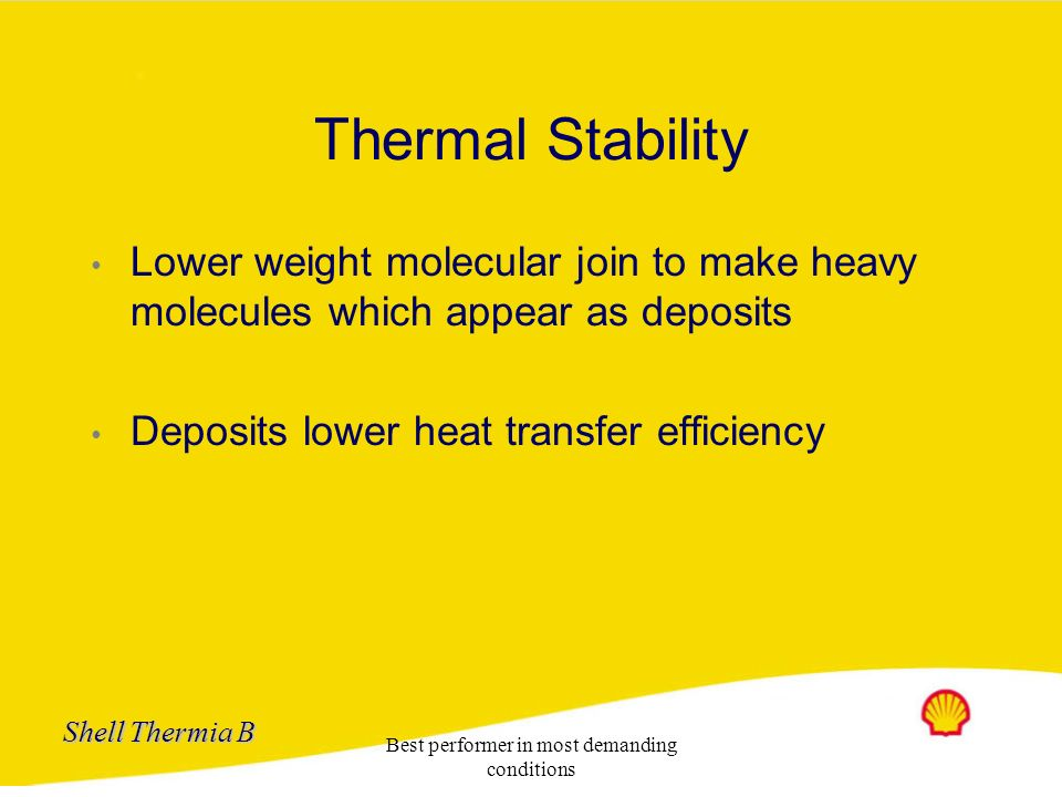 Shell Thermia B Best performer in most demanding conditions Thermal Stability Mineral oil is complex mixture of hydrocarbons varying in structure and