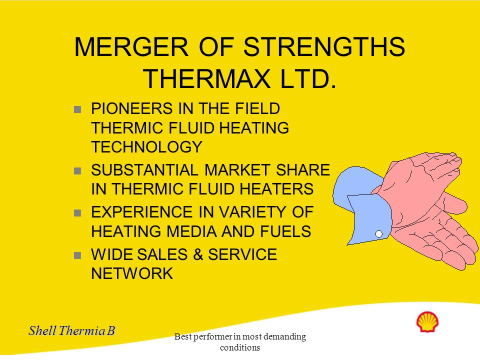 Shell Thermia B Best performer in most demanding conditions MERGER OF STRENGTHS BHARAT SHELL LTD. n SHELL IS WORLD LEADER IN PETROLEUM SECTOR n LONG E