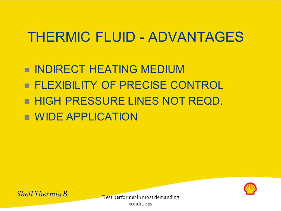 Shell Thermia B Best performer in most demanding conditions SYSTEMS FOR PROCESS HEATING OPEN LOOP CLOSED LOOP