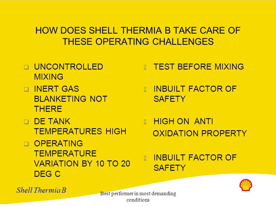 Shell Thermia B Best performer in most demanding conditions SOME OPERATING CHALLENGES o SPURIOUS PRODUCT TOPUP o POOR OPERATING KNOWLEDGE o REPORTING