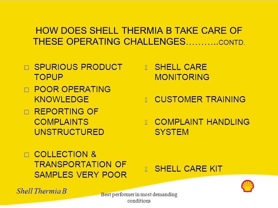 Shell Thermia B Best performer in most demanding conditions HOW DOES SHELL THERMIA B TAKE CARE OF THESE OPERATING CHALLENGES ……… CONTD. q LACK OF PERI