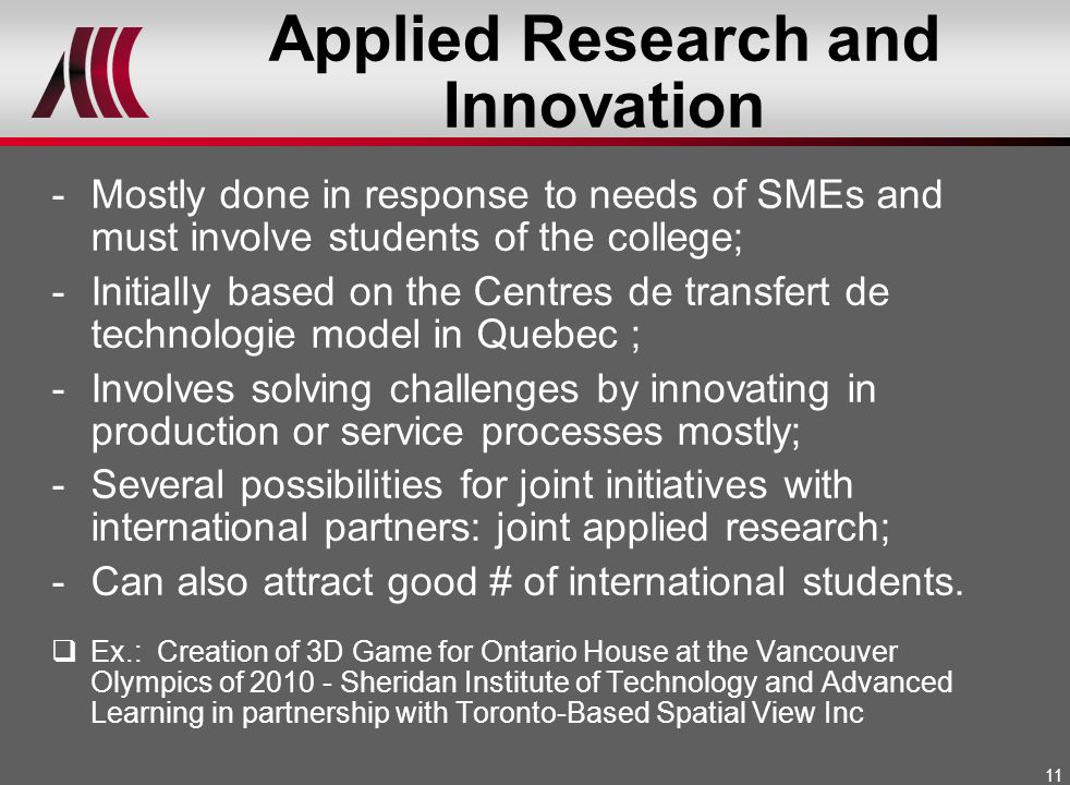 11 Applied Research and Innovation -Mostly done in response to needs of SMEs and must involve students of the college; -Initially based on the Centres